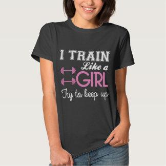 I Train Like a Girl T Shirts