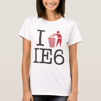 I trash IE6 T-Shirt