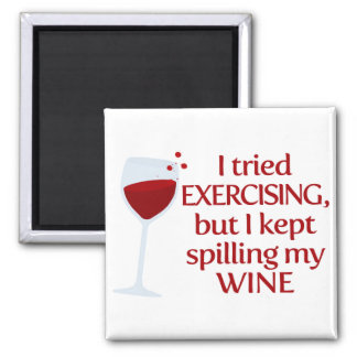 I Tried Exercising, but I Kept Spilling My Wine Square Magnet