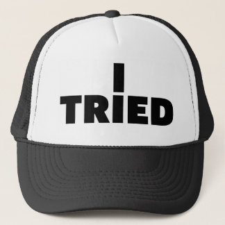 I TRIED fun slogan trucker hat