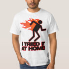 I tried it at home. T-Shirt