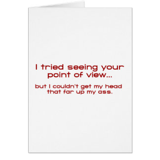 I Tried Seeing Your Point Of View - But I Couldn t Greeting Card