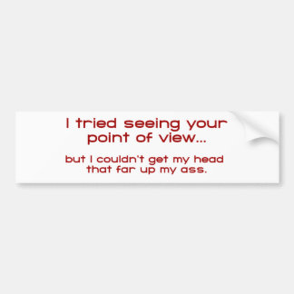 I Tried Seeing Your Point Of View - But I Couldn't Bumper Sticker
