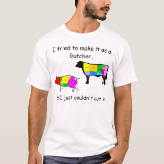 I tried to make it as a butcher, T-Shirt