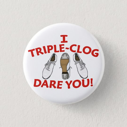 I Triple-Clog Dare You Large 3 Cm Round Badge