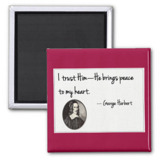 I trust Him - George Herbert Square Magnet