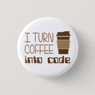 I Turn Coffee Into Programming Code 3 Cm Round Badge