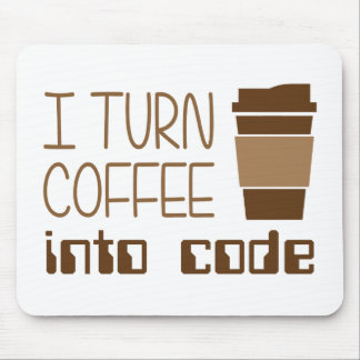 I Turn Coffee Into Programming Code Mouse Pad