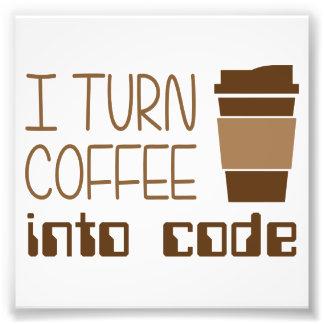 I Turn Coffee Into Programming Code Photo