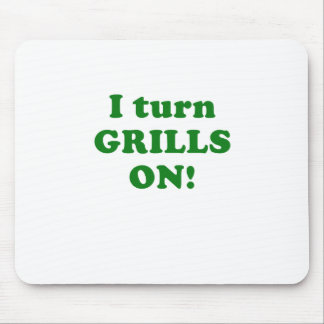 I Turn Grills On Mouse Pads