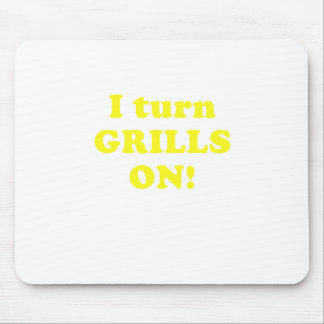 I Turn Grills On Mouse Pad