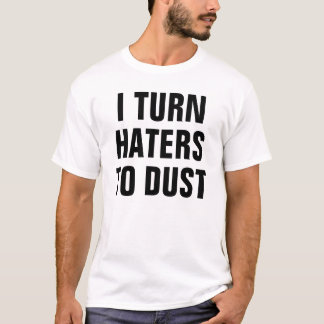 I turn haters to dust T-Shirt