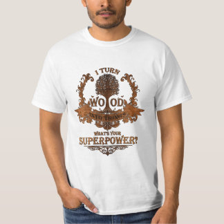 I turn wood into things, what's your superpower? tees