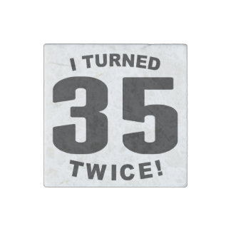 I Turned 35 Twice! 70th Birthday Stone Magnet