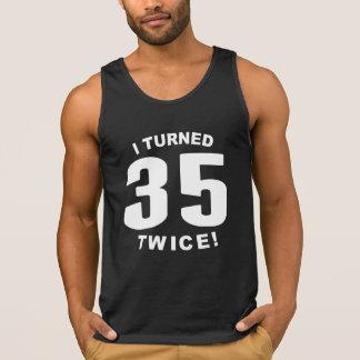 I Turned 35 Twice! 70th Birthday Tanktops