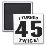 I Turned 45 Twice! 90th Birthday Square Magnet