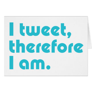 I Tweet, Therefore I Am Card