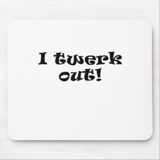 I Twerk Out Mouse Pad