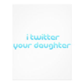 I twitter your daughter. full color flyer