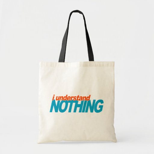 I Understand Nothing Canvas Bags