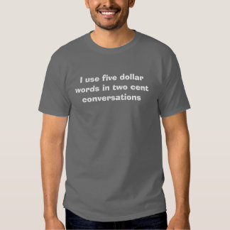 I use five dollar words in two cent conversations tshirt