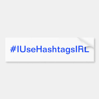 I Use Hashtags In Real Life Twitter Addict Bumper Sticker