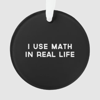 I Use Math In Real Life Ornament