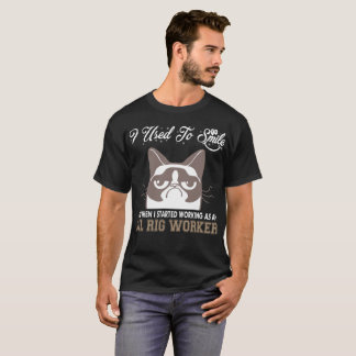 I Used Smile Then Started Working Oil Rig Worker T-Shirt