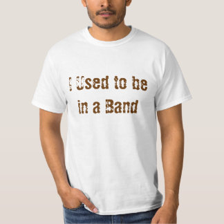 I Used to be in a Band T Shirts