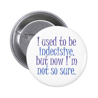 I used to be Indecisive.. 6 Cm Round Badge