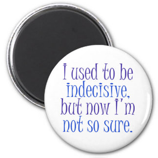 I used to be Indecisive.. 6 Cm Round Magnet