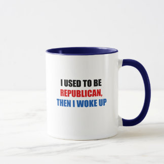 I used to be Republican, then I work up Mug