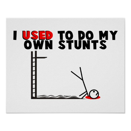 I Used To Do My Own Stunts Posters