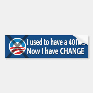I used to have a 401K... Now I have Change! Bumper Sticker
