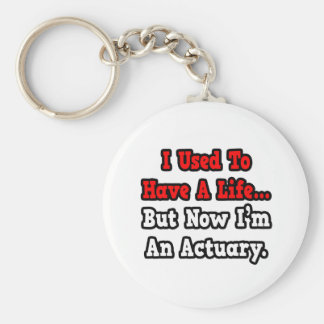 I Used to Have a Life...Actuary Key Ring