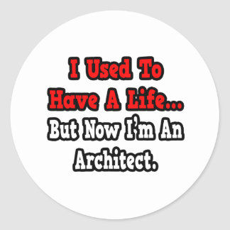 I Used to Have a Life...Architect Classic Round Sticker