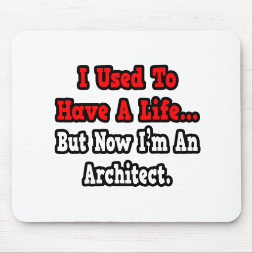 I Used to Have a Life...Architect Mousepads