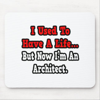 I Used to Have a Life Architect Mousepads