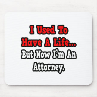 I Used to Have a Life...Attorney Mouse Mat