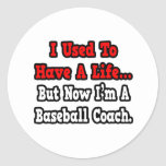I Used to Have a Life...Baseball Coach Round Stickers