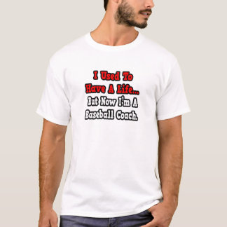 I Used to Have a Life...Baseball Coach T-Shirt