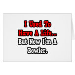 I Used to Have a Life...Bowler
