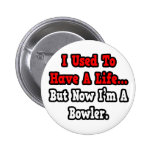 I Used to Have a Life...Bowler Pinback Button
