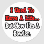 I Used to Have a Life...Bowler Round Sticker