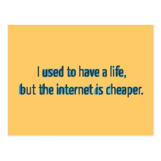 I Used To Have A Life But The Internet Is Cheaper Postcard