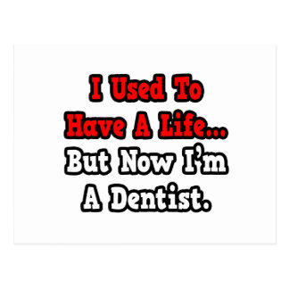 I Used to Have a Life...Dentist Postcard