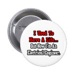 I Used to Have a Life...Electrical Engineer Pinback Buttons