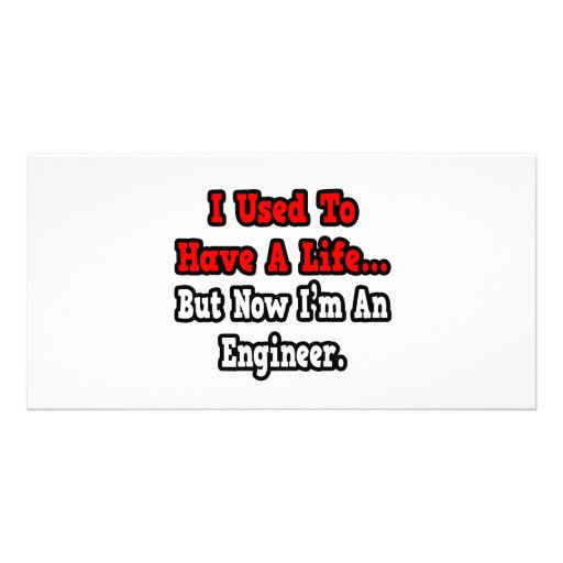 I Used to Have a Life...Engineer Picture Card