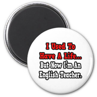 I Used to Have a Life English Teacher Magnet