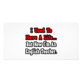 I Used to Have a Life...English Teacher Photo Card